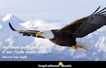 Vincent Van Gogh – One must work and dare if one really wants to live