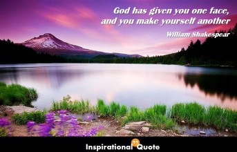 William Shakespear – God has given you one face, and you make yourself another