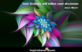 Joyce Meyer – Your feelings will follow your decisions