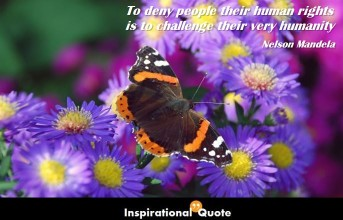 Nelson Mandela – To deny people their human rights is to challenge their very humanity